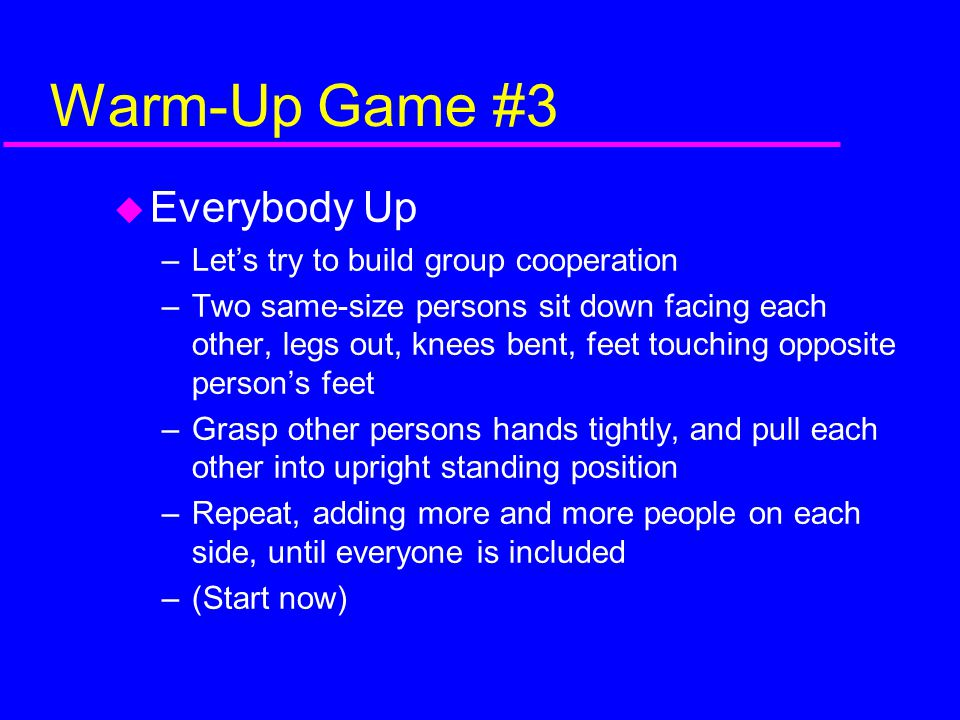 Warm-Up Game #3 Everybody Up Let's try to build group cooperation