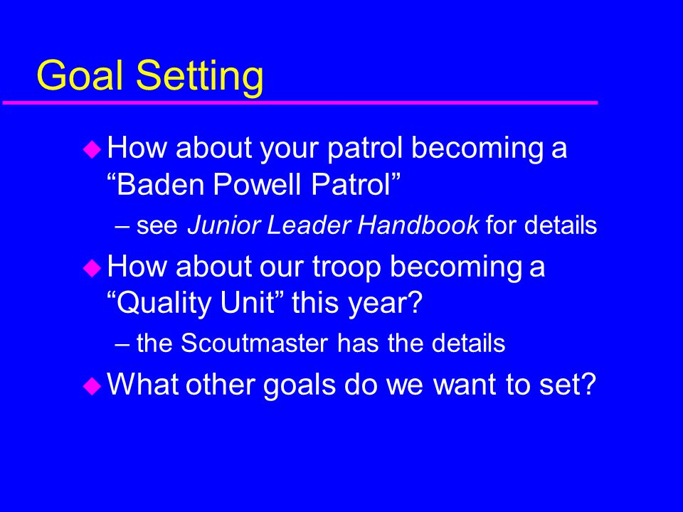 Goal Setting How about your patrol becoming a Baden Powell Patrol