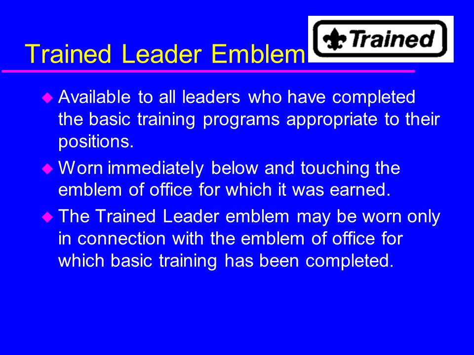 Trained Leader Emblem Available to all leaders who have completed the basic training programs appropriate to their positions.
