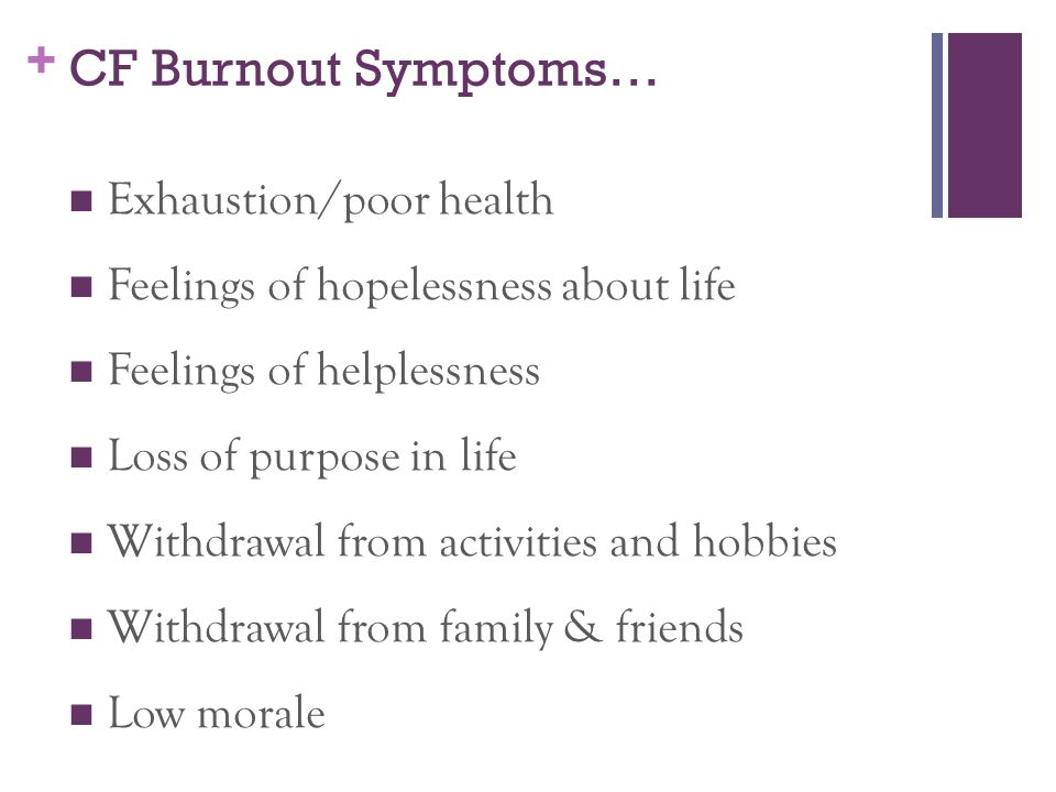 CF Burnout Symptoms… Exhaustion/poor health
