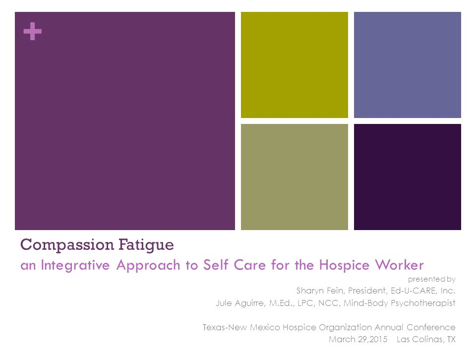 Compassion Fatigue an Integrative Approach to Self Care for the Hospice Worker