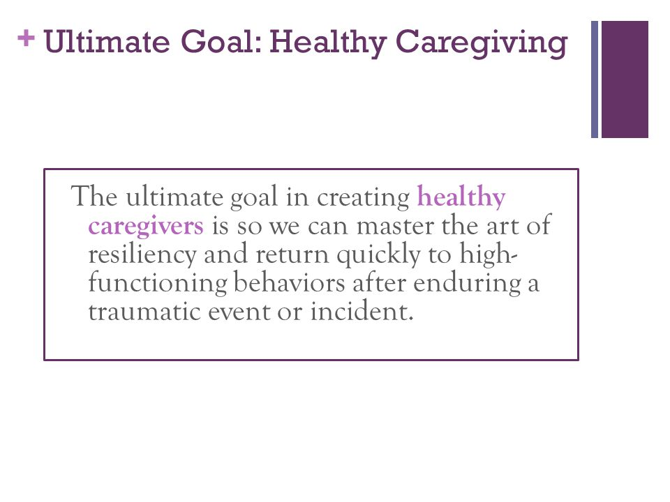 Ultimate Goal: Healthy Caregiving