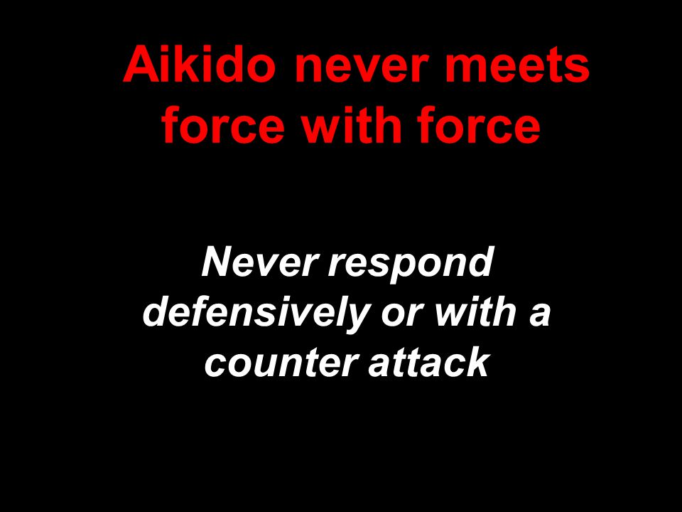 Never respond defensively or with a counter attack