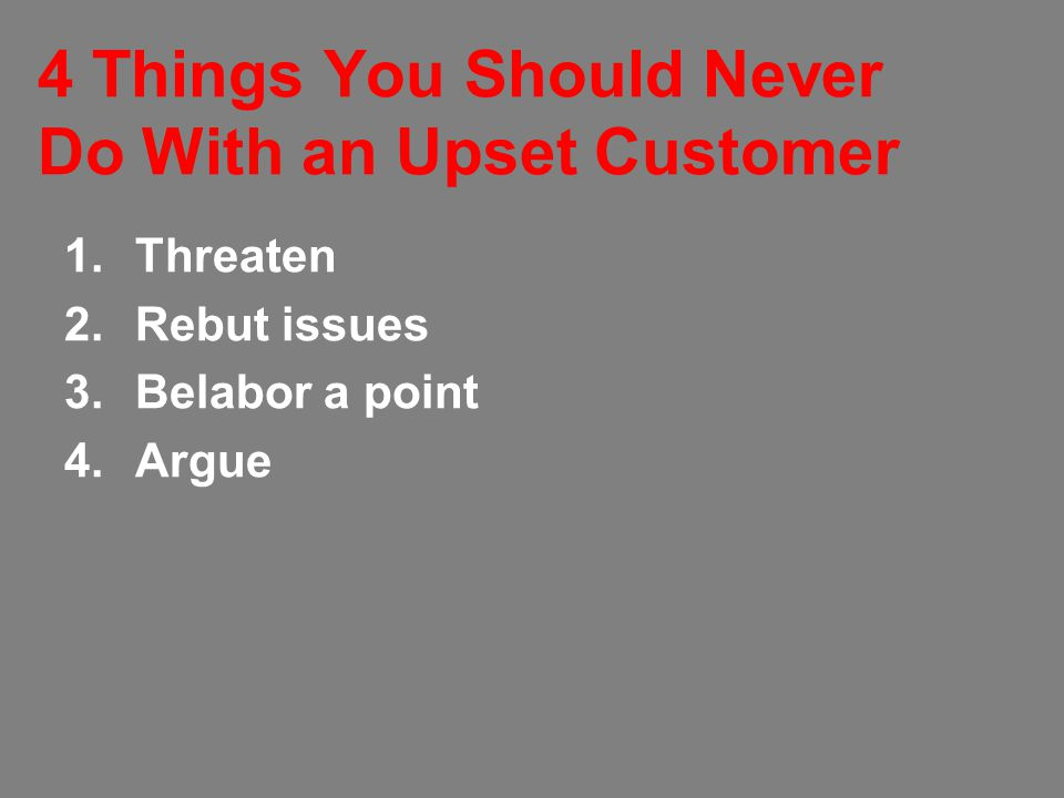 4 Things You Should Never Do With an Upset Customer