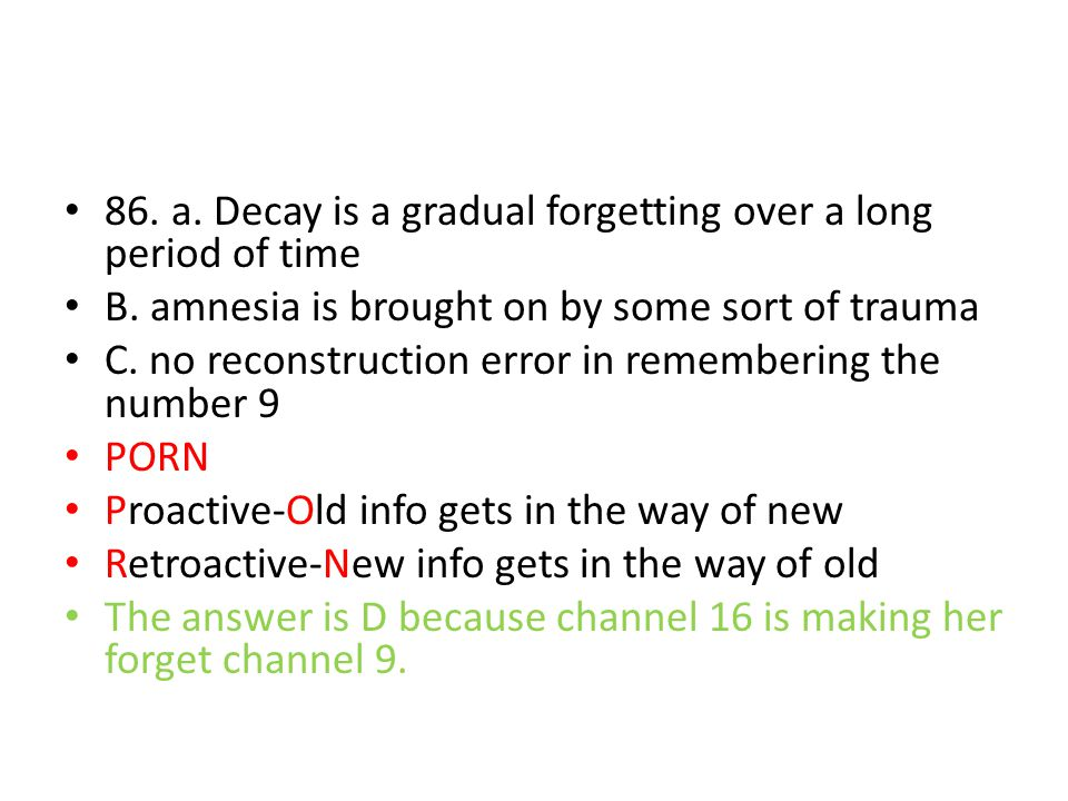 86. a. Decay is a gradual forgetting over a long period of time
