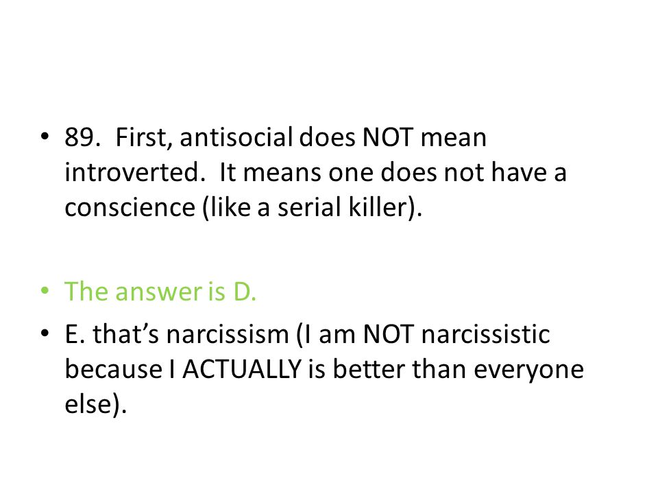 89. First, antisocial does NOT mean introverted