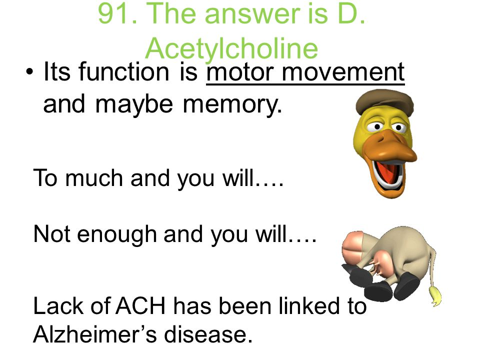 91. The answer is D. Acetylcholine