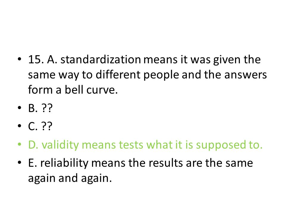 15. A. standardization means it was given the same way to different people and the answers form a bell curve.