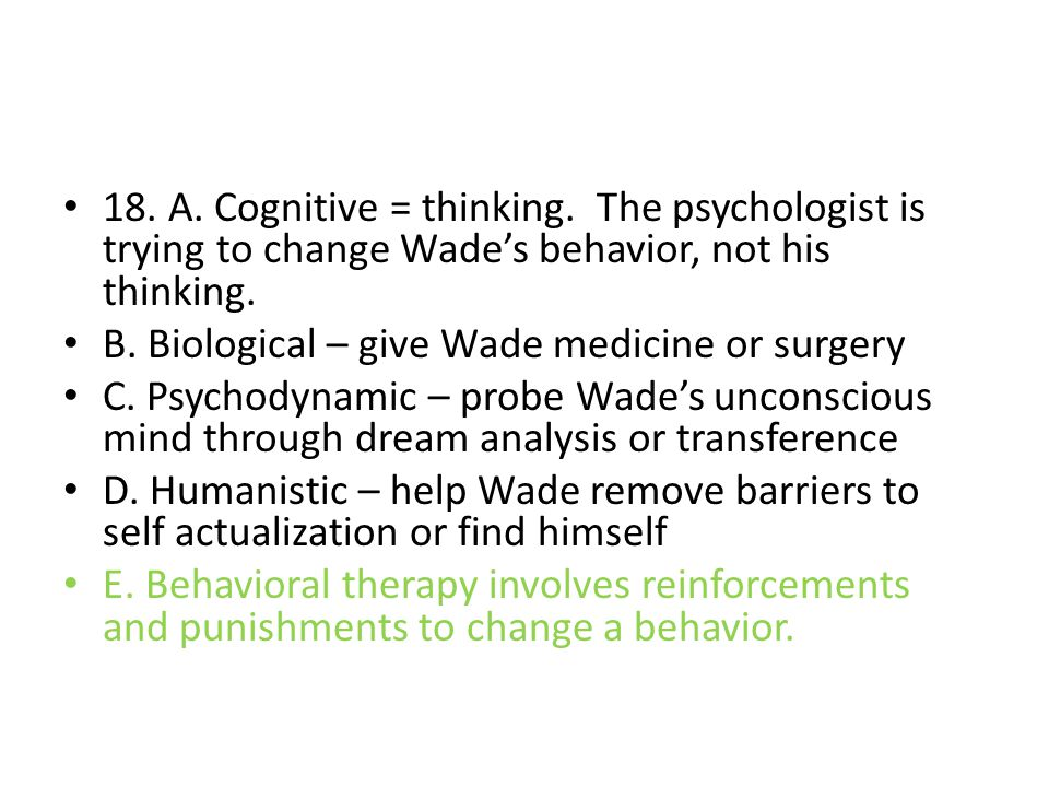18. A. Cognitive = thinking. The psychologist is trying to change Wade's behavior, not his thinking.