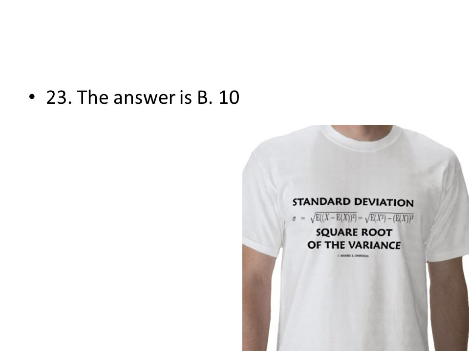 23. The answer is B. 10