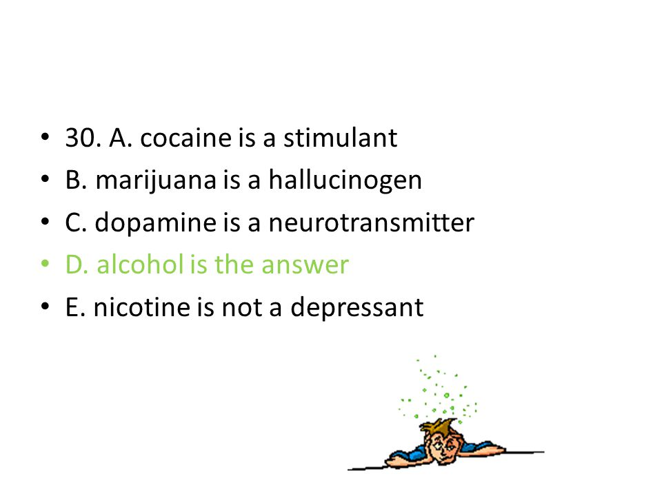 30. A. cocaine is a stimulant