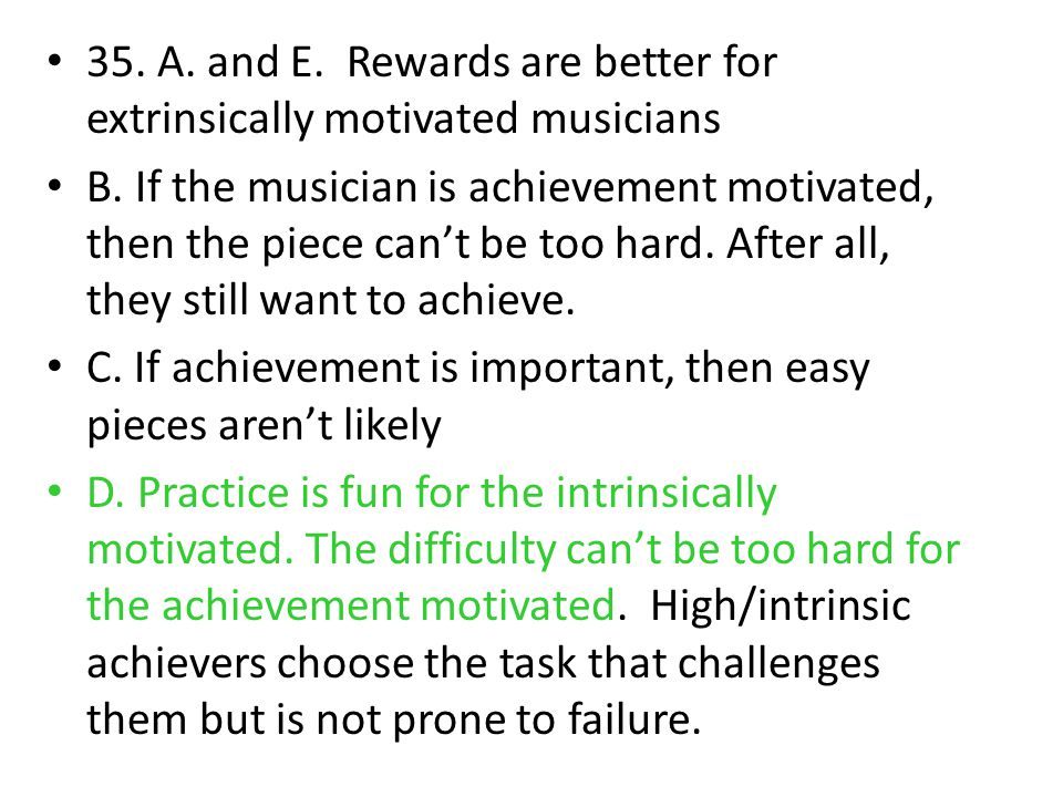 35. A. and E. Rewards are better for extrinsically motivated musicians