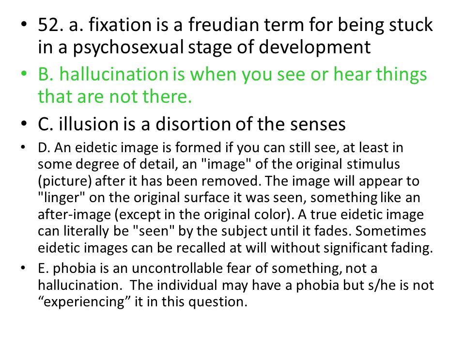 B. hallucination is when you see or hear things that are not there.