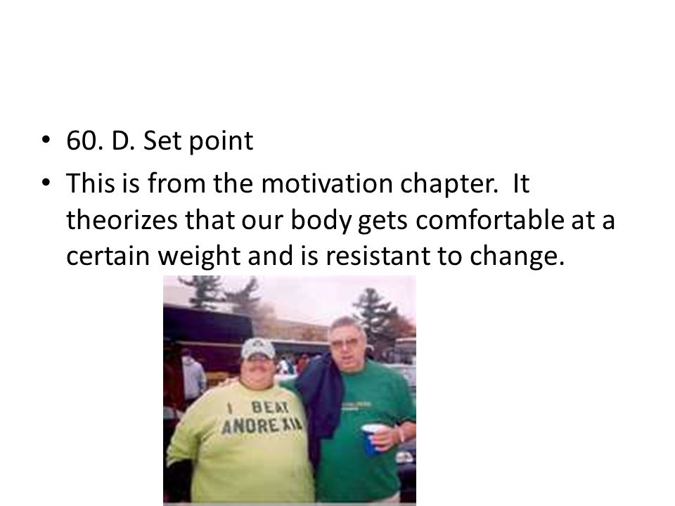 60. D. Set point This is from the motivation chapter.