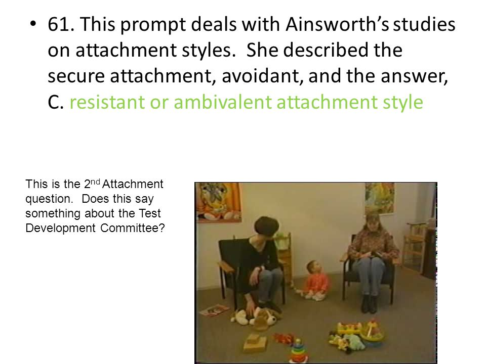 61. This prompt deals with Ainsworth's studies on attachment styles