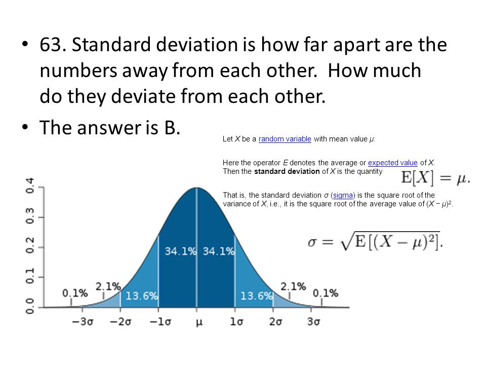 63. Standard deviation is how far apart are the numbers away from each other. How much do they deviate from each other.