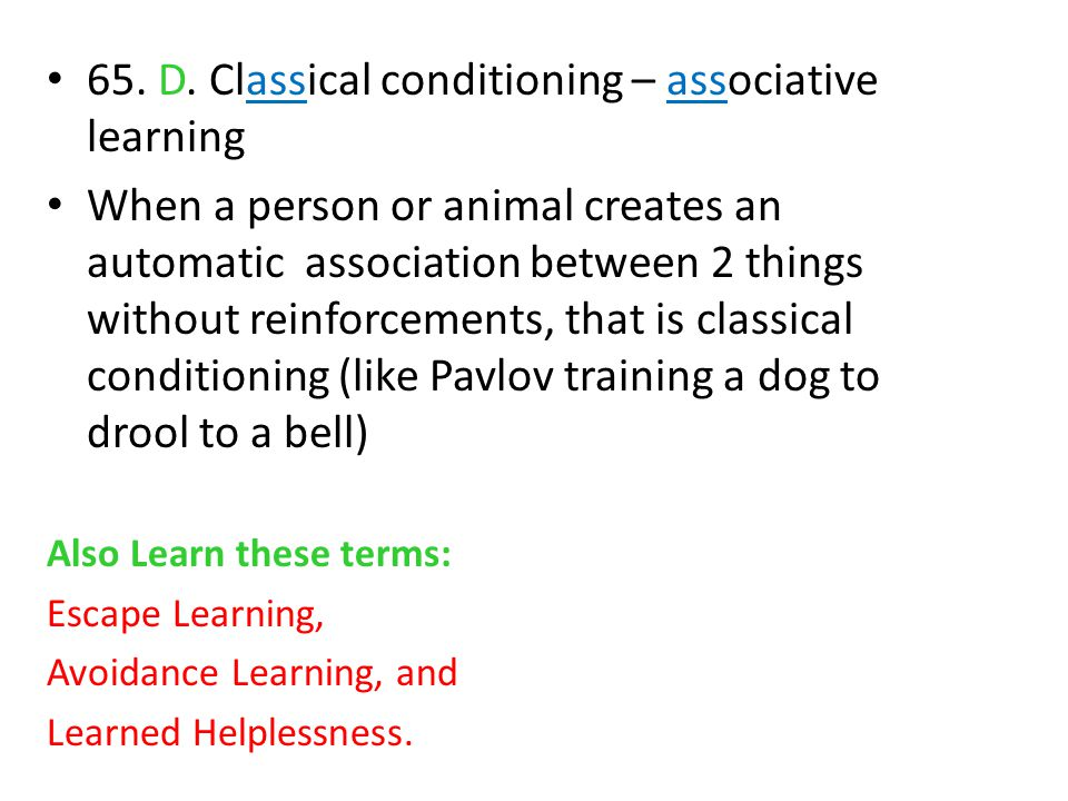 65. D. Classical conditioning – associative learning