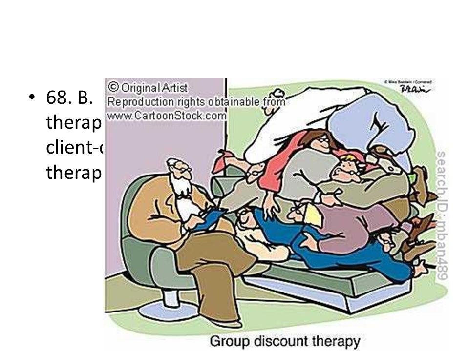 68. B. Humanists were the pioneers of group therapy