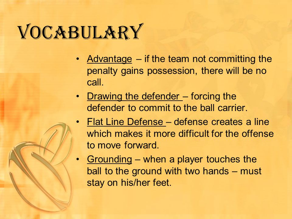 Vocabulary Advantage – if the team not committing the penalty gains possession, there will be no call.