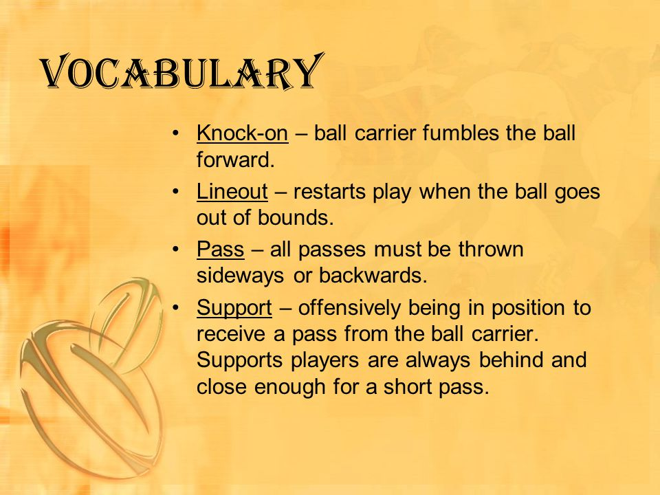Vocabulary Knock-on – ball carrier fumbles the ball forward.