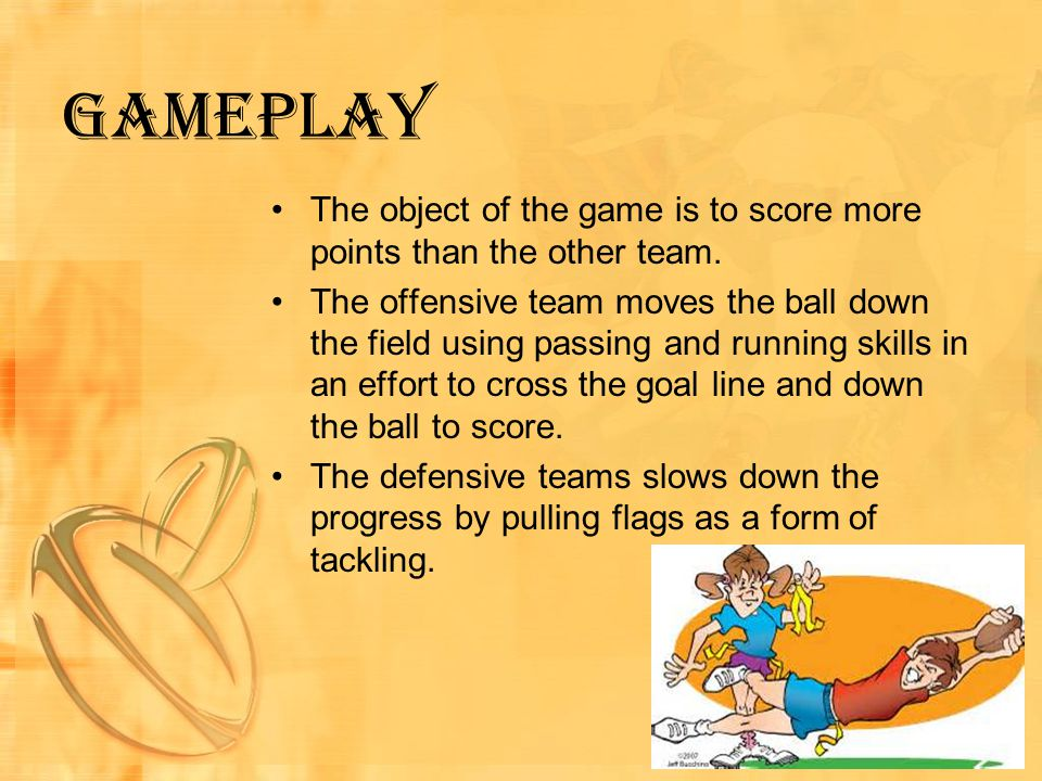 Gameplay The object of the game is to score more points than the other team.