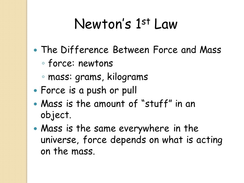 Newton's 1st Law The Difference Between Force and Mass force: newtons