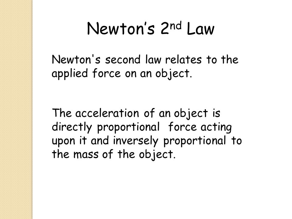 Newton's 2nd Law Newton s second law relates to the applied force on an object.