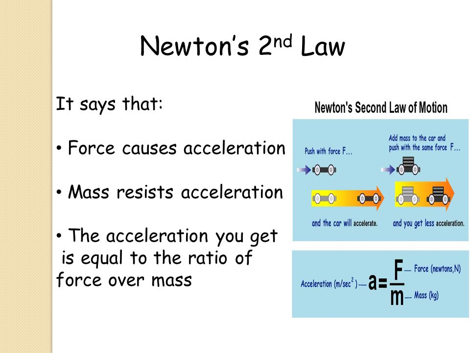 Newton's 2nd Law It says that: Force causes acceleration