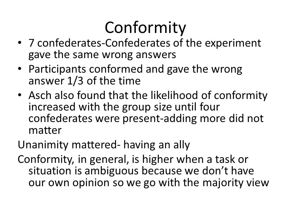 Conformity 7 confederates-Confederates of the experiment gave the same wrong answers.