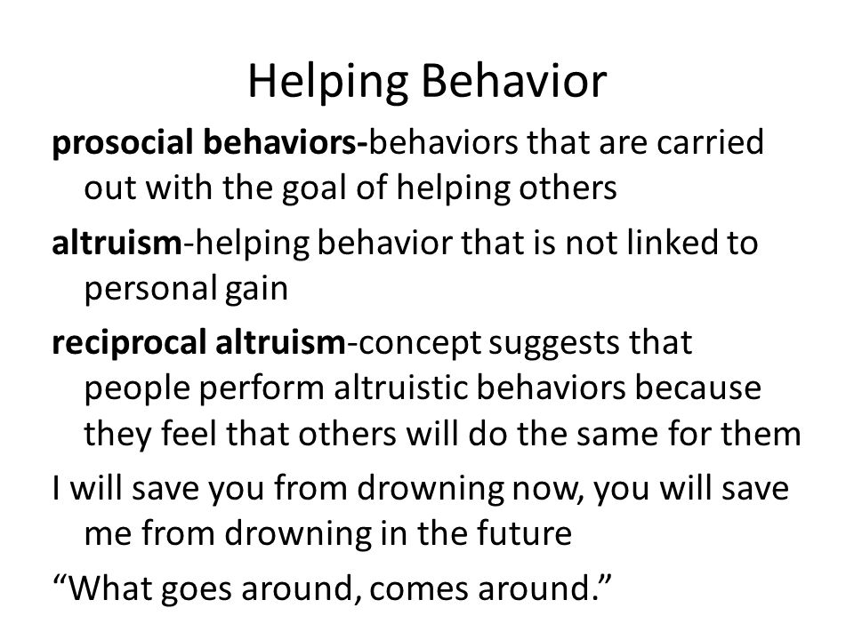 Helping Behavior prosocial behaviors-behaviors that are carried out with the goal of helping others.