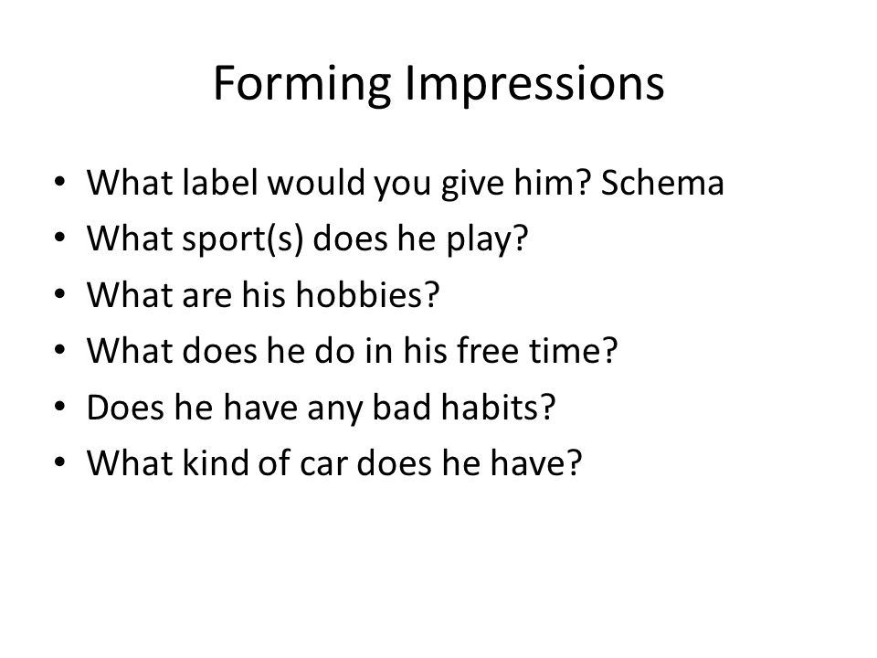 Forming Impressions What label would you give him Schema