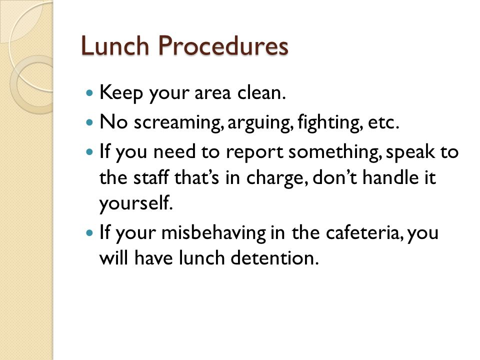 Lunch Procedures Keep your area clean.