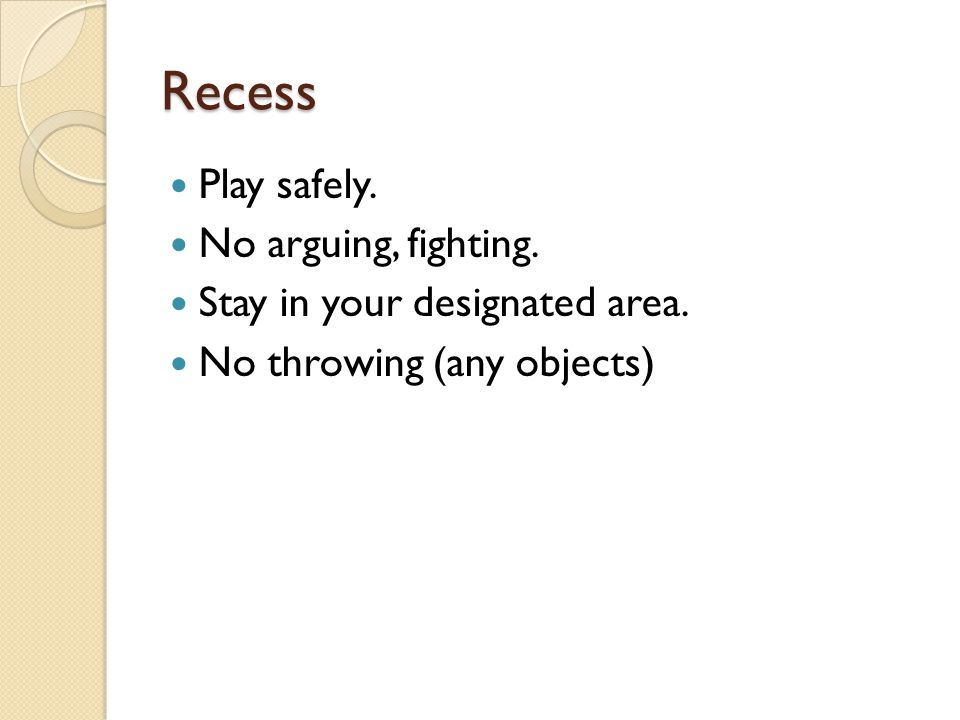 Recess Play safely. No arguing, fighting.