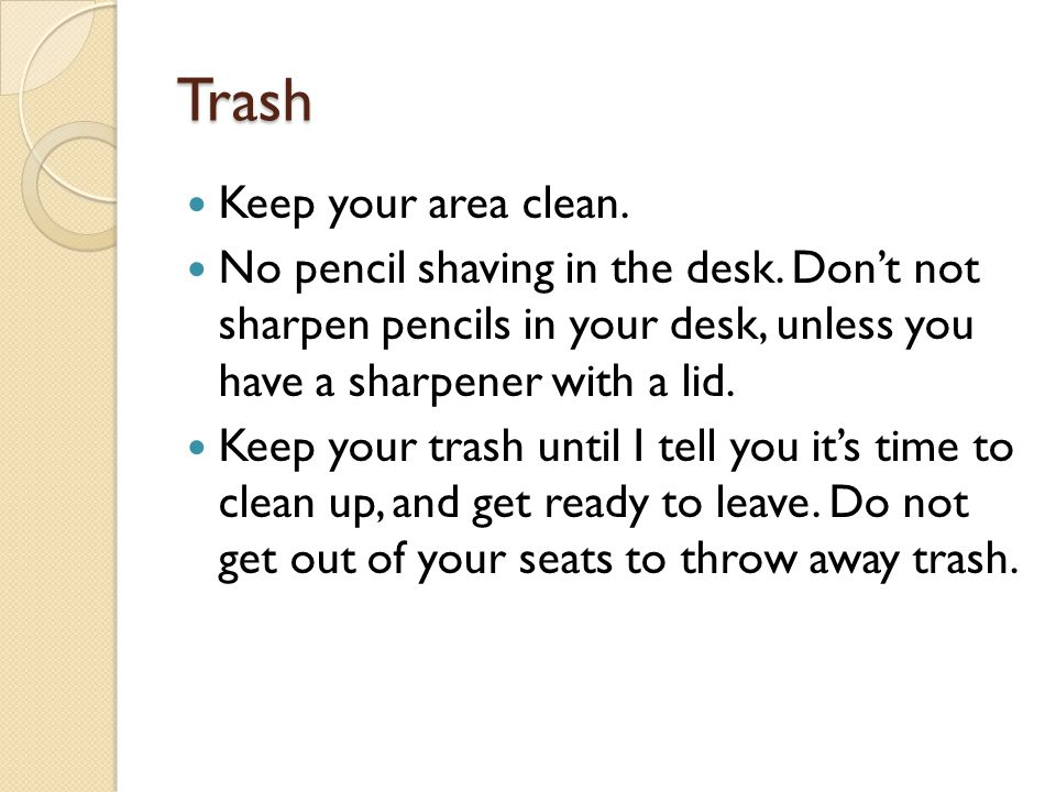 Trash Keep your area clean.