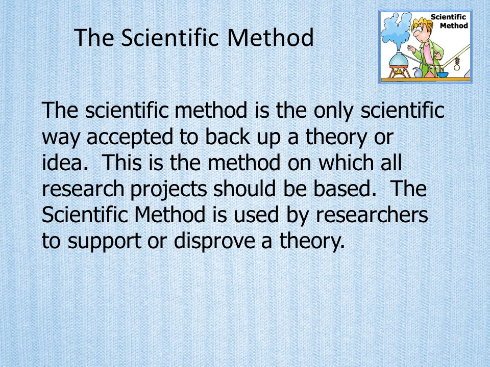 The Scientific Method The scientific method is the only scientific