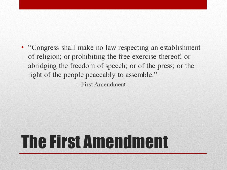 Congress shall make no law respecting an establishment of religion; or prohibiting the free exercise thereof; or abridging the freedom of speech; or of the press; or the right of the people peaceably to assemble.