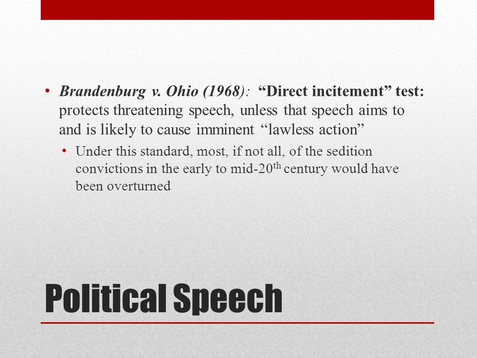 Brandenburg v. Ohio (1968): Direct incitement test: protects threatening speech, unless that speech aims to and is likely to cause imminent lawless action