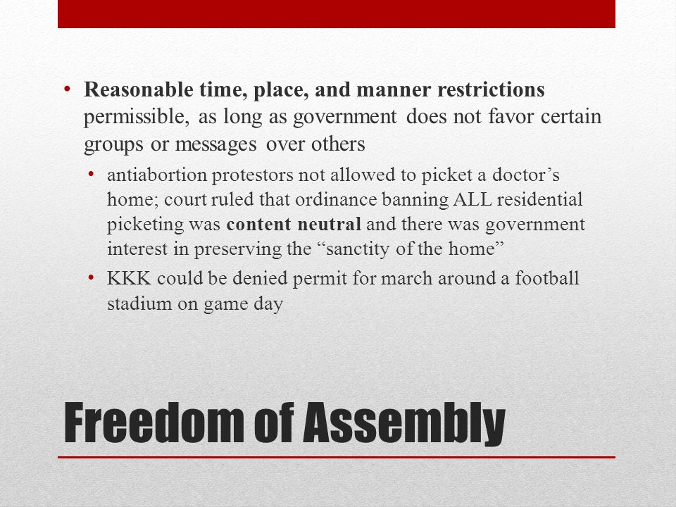 Reasonable time, place, and manner restrictions permissible, as long as government does not favor certain groups or messages over others