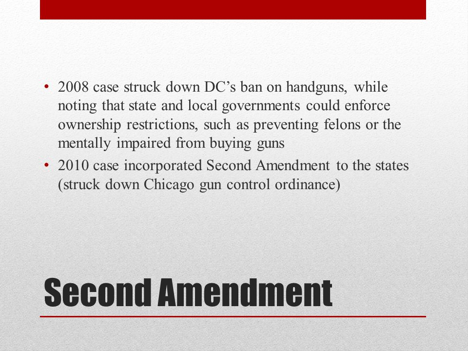 2008 case struck down DC's ban on handguns, while noting that state and local governments could enforce ownership restrictions, such as preventing felons or the mentally impaired from buying guns