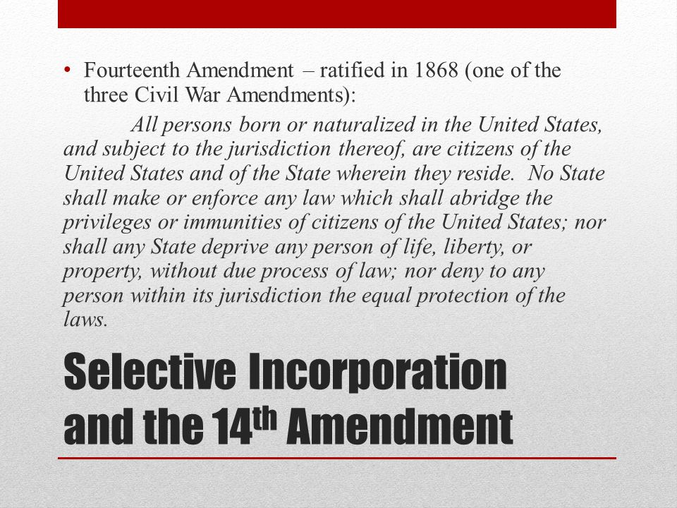 Selective Incorporation and the 14th Amendment