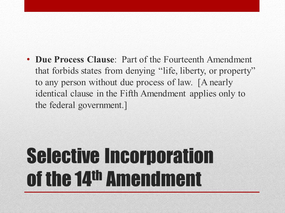 Selective Incorporation of the 14th Amendment