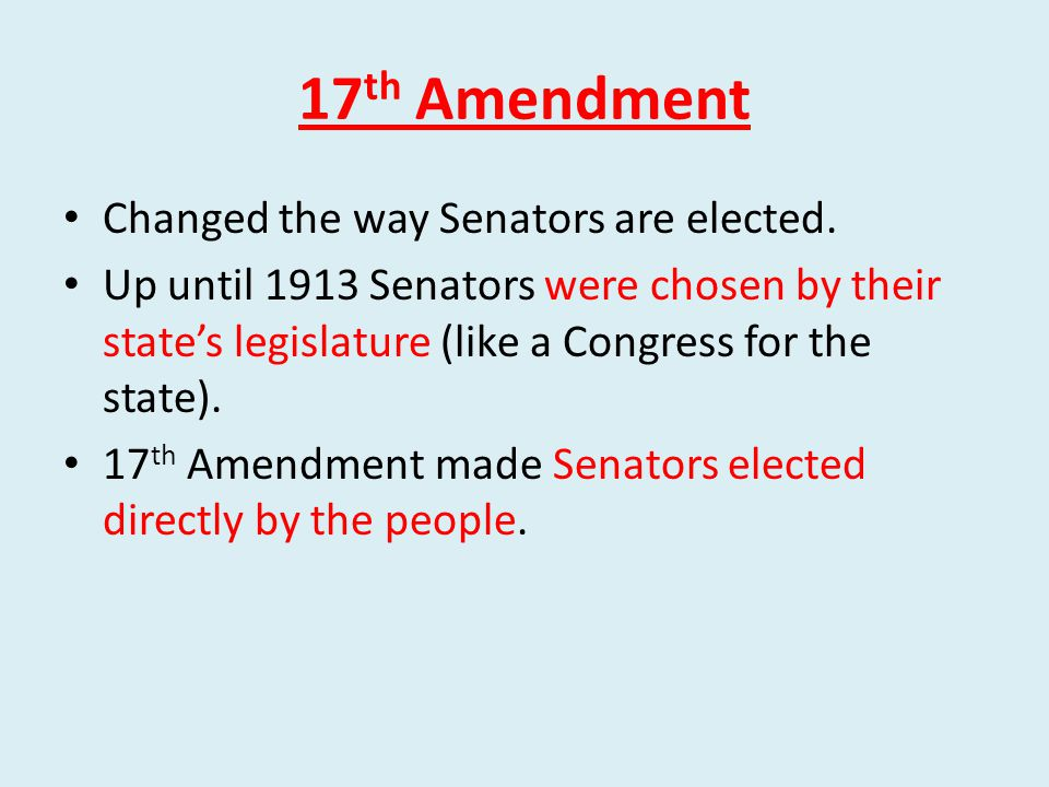 17th Amendment Changed the way Senators are elected.