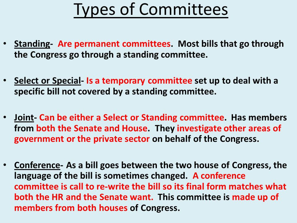 Types of Committees Standing- Are permanent committees. Most bills that go through the Congress go through a standing committee.