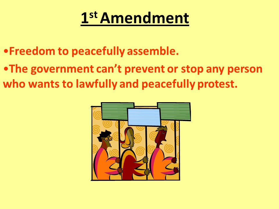 1st Amendment Freedom to peacefully assemble.