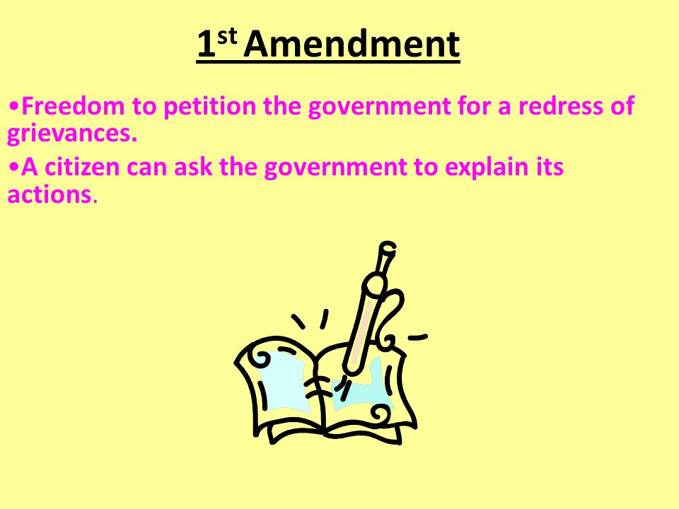 1st Amendment Freedom to petition the government for a redress of grievances.