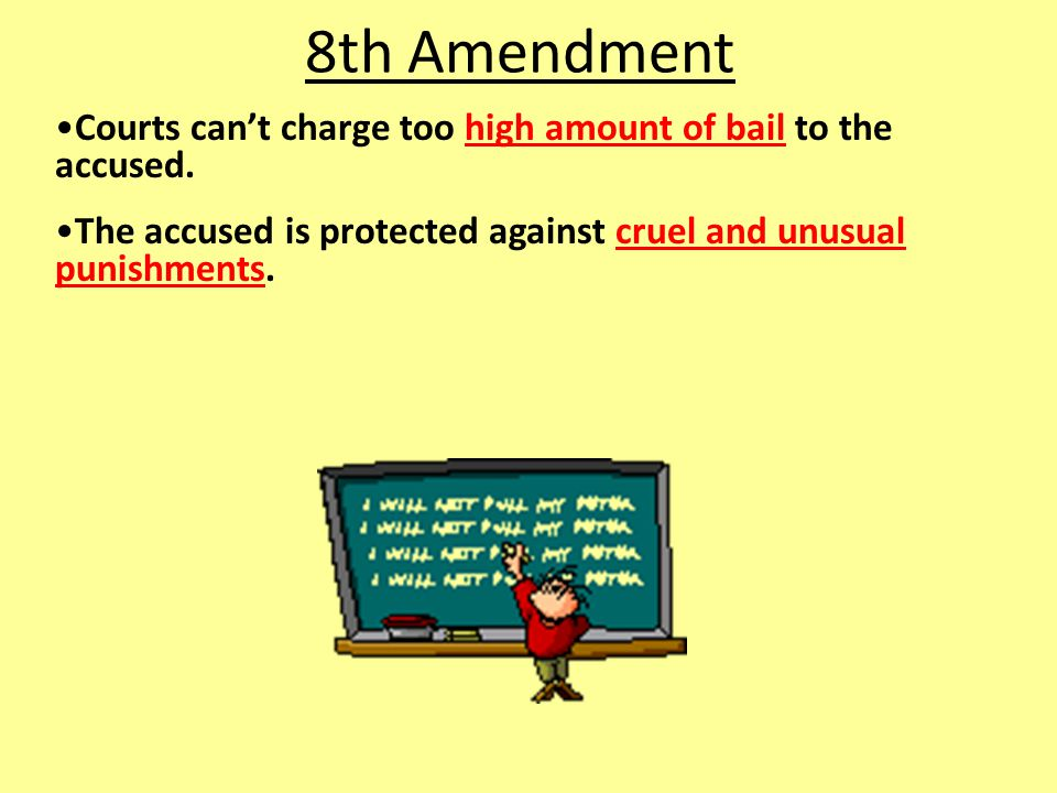 8th Amendment Courts can't charge too high amount of bail to the accused.
