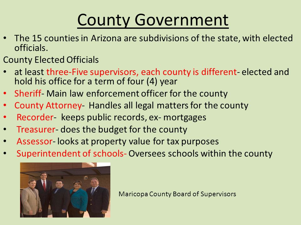 County Government The 15 counties in Arizona are subdivisions of the state, with elected officials.