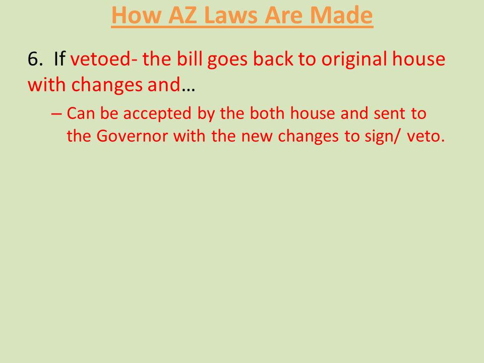 How AZ Laws Are Made 6. If vetoed- the bill goes back to original house with changes and…