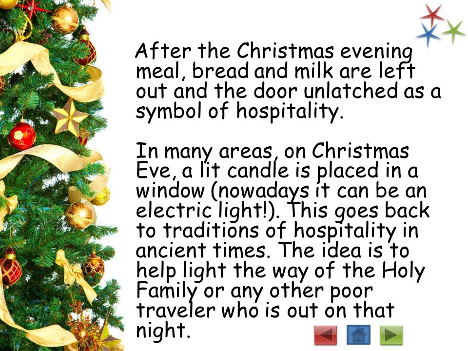 After the Christmas evening meal, bread and milk are left out and the door unlatched as a symbol of hospitality.