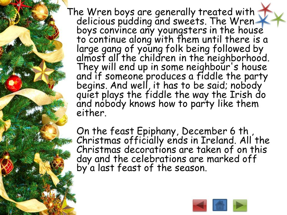 The Wren boys are generally treated with delicious pudding and sweets